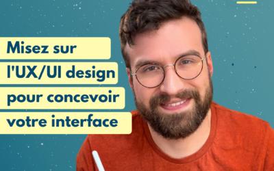 #10 Misez sur l'UX et l'UI design pour concevoir votre interface – avec Basti UI